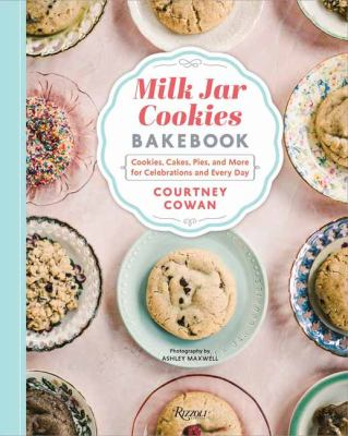 Milk Jar Cookies Bakebook: Cookie, Cakes, Pies, and More for Celebrations and Every Day
