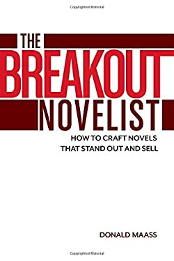 The Breakout Novelist: How to Craft Novels That Stand Out and Sell