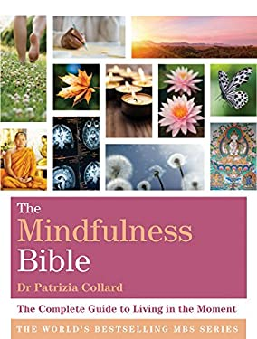 Mindfulness Bible : The Complete Guide to Living in the Moment