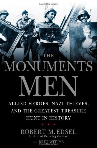 The Monuments Men: Allied Heroes, Nazi Thieves and the Greatest Treasure Hunt in History 9781599951508