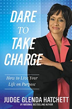 Dare to Take Charge: How to Live Your Life on Purpose 9781599953298