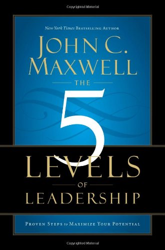 The 5 Levels of Leadership: Proven Steps to Maximize Your Potential 9781599953656