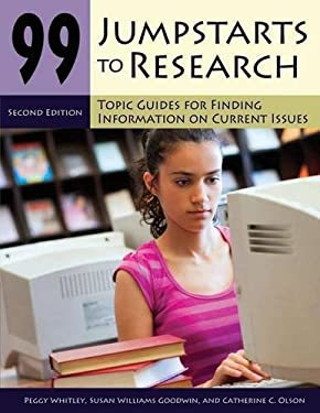 99 Jumpstarts to Research: Topic Guides for Finding Information on Current Issues 9781598843682
