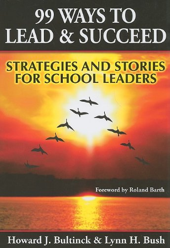 99 Ways to Lead and Succeed: Strategies and Stories for School Leaders 9781596671188