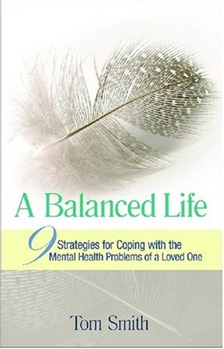 A Balanced Life: 9 Strategies for Coping with the Mental Health Problems of a Loved One 9781592856626