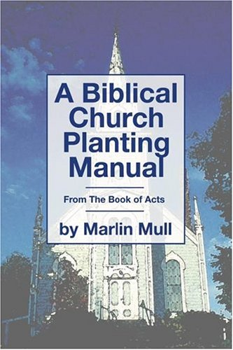 A Biblical Church Planting Manual: From the Book of Acts 9781592447176