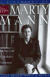 A Biography of Mrs. Marty Mann: The First Lady of Alcoholics Anonymous