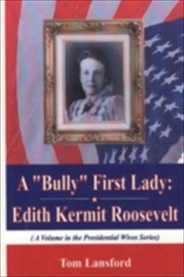 A Bully First Lady: Edith Kermit Roosevelt 9781590330869
