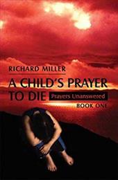 A Child's Prayer to Die: Prayers Unanswered - Book One 7275820