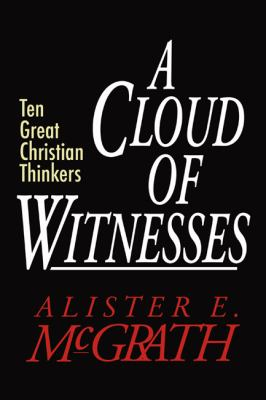 A Cloud of Witnesses: Ten Great Christian Thinkers 9781597523042