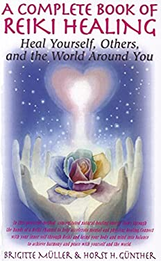 A Complete Book of Reiki Healing: Heal Yourself, Others, and the World Around You 9781591202882