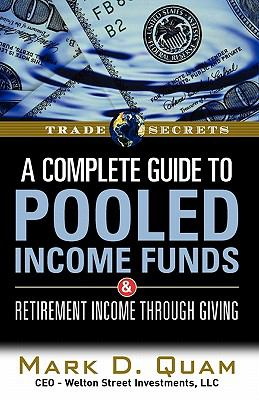 A   Complete Guide to Pooled Income Funds & Retirement Income Through Giving: Helping Clients Increase Retirement Income Using Appreciated Assets & Tu 9781592803538