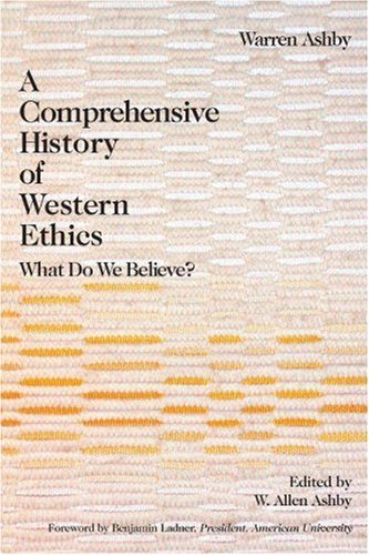 A Comprehensive History of Western Ethics: What Do We Believe? 9781591022725
