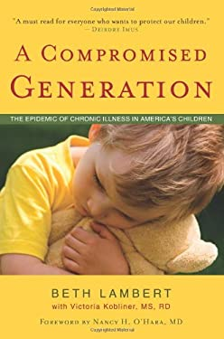 A Compromised Generation: The Epidemic of Chronic Illness in America's Children 9781591810964