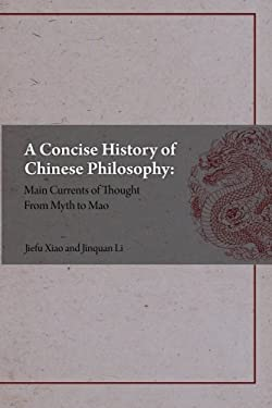A Concise History of Chinese Philosophy: Main Currents of Thought from Mythology to Mao 9781592651207