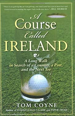 A Course Called Ireland: A Long Walk in Search of a Country, a Pint, and the Next Tee 9781592404247