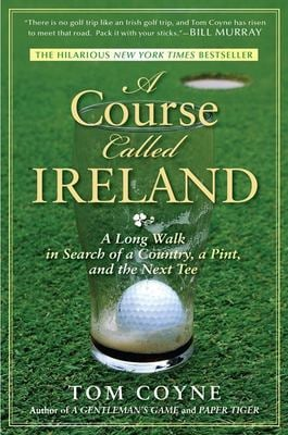 A Course Called Ireland: A Long Walk in Search of a Country, a Pint, and the Next Tee 9781592405282