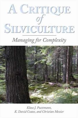 A Critique of Silviculture: Managing for Complexity 9781597261463