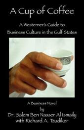 A Cup of Coffee: A Westerner's Guide to Business Culture in the Gulf States 7344462