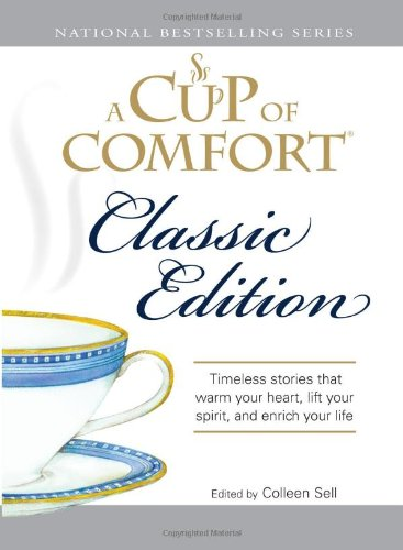 A Cup of Comfort: Timeless Stories That Warm Your Heart, Lift Your Spirit, and Enrich Your Life 9781598695342