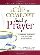 A Cup of Comfort Book of Prayer: Stories and Reflections That Bring You Closer to God 7346157