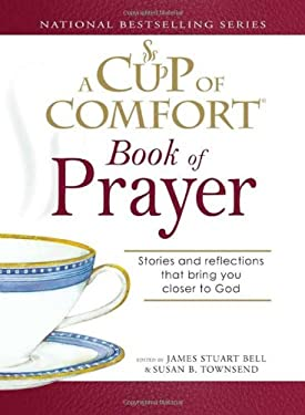 A Cup of Comfort Book of Prayer: Stories and Reflections That Bring You Closer to God 9781598693454