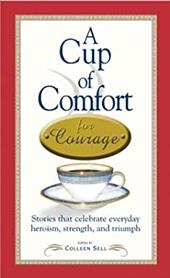 A Cup of Comfort for Courage: Stories That Celebrate Everyday Heroism, Strength, and Triumph 7284241