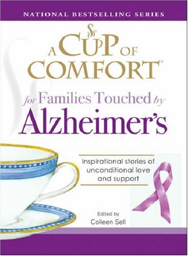 A Cup of Comfort for Families Touched by Alzheimer's: Inspirational Stories of Unconditional Love and Support 9781598696516