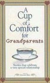 A Cup of Comfort for Grandparents: Stories That Celebrate a Very Special Relationship 7284622