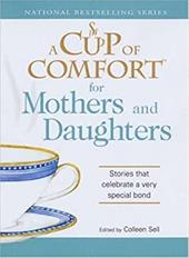 A Cup of Comfort for Mothers and Daughters: Stories That Celebrate a Very Special Bond 7346384