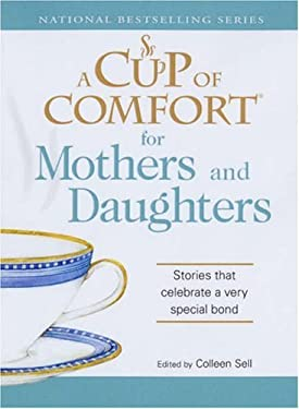 A Cup of Comfort for Mothers and Daughters: Stories That Celebrate a Very Special Bond 9781598696615