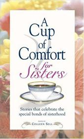 A Cup of Comfort for Sisters: Stories That Celebrate the Special Bonds of Sisterhood 7284309