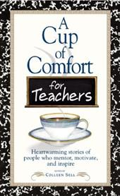 A Cup of Comfort for Teachers: Heartwarming Stories of People Who Mentor, Motivate, and Inspire 7284246