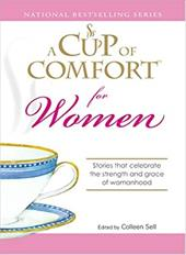 A Cup of Comfort for Women: Stories That Celebrate the Strength and Grace of Womanhood 7346385