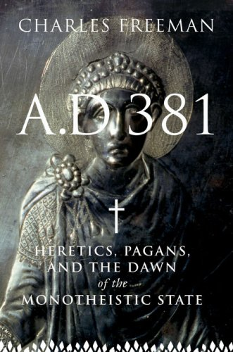 A.D. 381: Heretics, Pagans, and the Dawn of the Monotheistic State 9781590201718