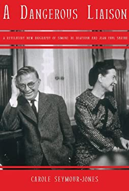 A Dangerous Liaison: A Revelatory New Biography of Simone Debeauvoir and Jean-Paul Sartre 9781590202685