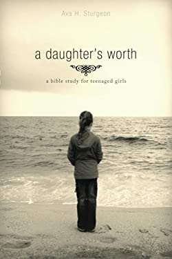 A Daughter's Worth: A Bible Study for Teenaged Girls 9781598863987
