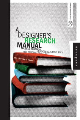 A Designer's Research Manual: Succeed in Design by Knowing Your Clients and What They Really Need 9781592532575