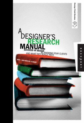 A Designer's Research Manual: Succeed in Design by Knowing Your Clients and What They Really Need 9781592535576