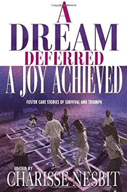A Dream Deferred, a Joy Achieved: Foster Care Stories of Survival and Triumph 9781593091255