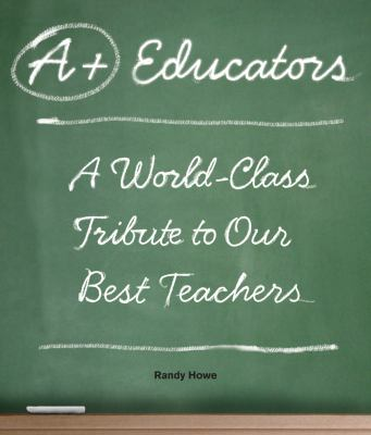 A+ Educators: A World-Class Tribute to Our Best Teachers 9781599215655