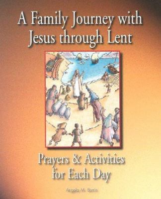 A Family Journey with Jesus Through Lent: Prayers and Activities for Each Day 9781593250508