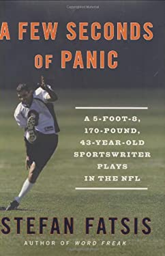 A Few Seconds of Panic: A 5-Foot-8, 170-Pound, 43-Year-Old Sportswriter Plays in the NFL 9781594201783