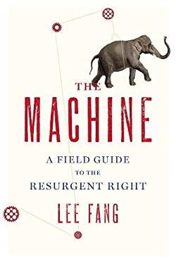 The Machine: A Field Guide to the Resurgent Right 9781595586391