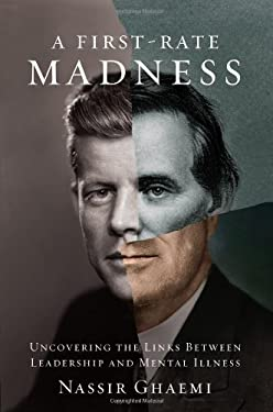 A First-Rate Madness: Uncovering the Links Between Leadership and Mental Illness 9781594202957