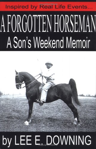 A Forgotten Horseman: A Son's Weekend Memoir 9781599758800