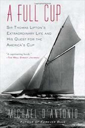 A Full Cup: Sir Thomas Lipton's Extraordinary Life and His Quest for the America's Cup 12118826