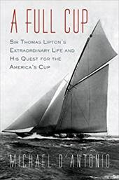 A Full Cup: Sir Thomas Lipton's Extraordinary Life and His Quest for the America's Cup 7296137