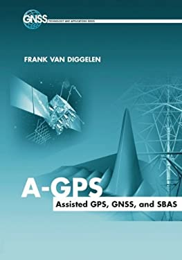 A-GPS: Assisted GPS, GNSS, and SBAS 9781596933743