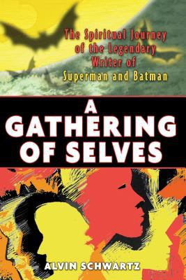 A Gathering of Selves: The Spiritual Journey of the Legendary Writer of Superman and Batman 9781594771095